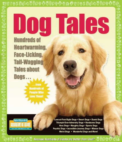 Dog Licking Face - Dog Tales: Hundreds of Heartwarming, Face-Licking, Tail-Wagging Tales About Dogs (Hundreds of Heads Survival Guides)