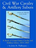 Civil War Cavalry and Artillery Sabers, John H. Thillman, 0917218922