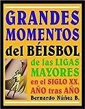 Grandes Momentos del Béisbol de las Ligas Mayores en el Siglo XX, Año tras Año 9780786417650