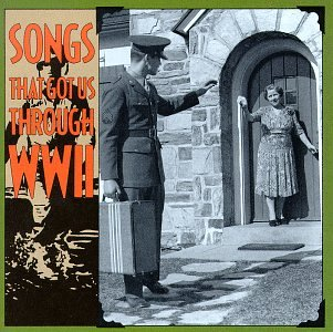Songs That Got Us Through WWII by SONGS THAT GOT US THROUGH WWII