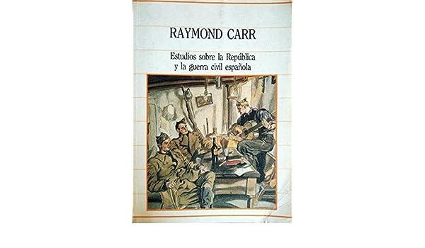Estudios sobre la república y la guerra civil española. Colaboran entre otros...: Amazon.es: CARR, Raymond.-: Libros