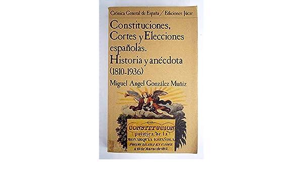 CONSTITUCIONES, CORTES Y ELECCIONES ESPAÑOLAS. HISTORIA Y ANÉCDOTA ...