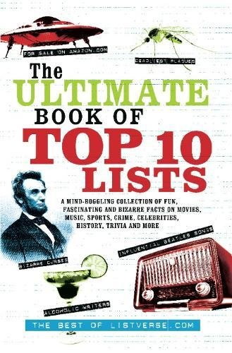 Ultimate Music Trivia (The Ultimate Book of Top Ten Lists: A Mind-Boggling Collection of Fun, Fascinating and Bizarre Facts on Movies, Music, Sports, Crime, Ce)