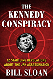 The Kennedy Conspiracy: 12 Startling Revelations About the JFK Assassination