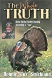The Whole Truth About Turkey Hunting: About Spring Turkey Hunting According to Cuz