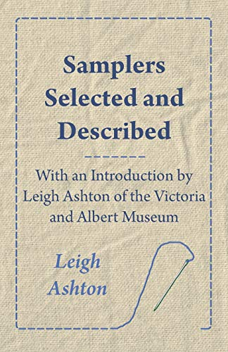 (Samplers Selected and Described - With an Introduction by Leigh Ashton of the Victoria and Albert Museum)