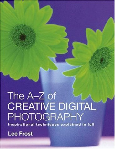 The A-Z Creative Digital Photography -