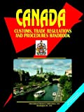 Canada Customs, Trade Regulations and Procedures Handbook, Global Investment Center Staff, 0739757741