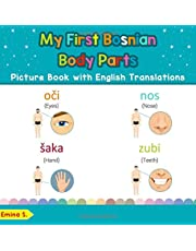 My First Bosnian Body Parts Picture Book with English Translations: Bilingual Early Learning & Easy Teaching Bosnian Books for Kids