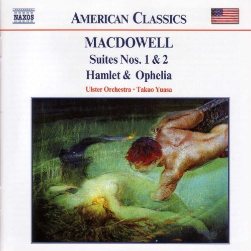 Orchestral Suites Nos (MacDowell: Suites Nos. 1 & 2, Hamlet & Ophelia / Ulster Orchestra, Yuasa)