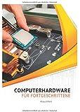 Computerhardware für Fortgeschrittene: PC und Notebook selbst reparieren