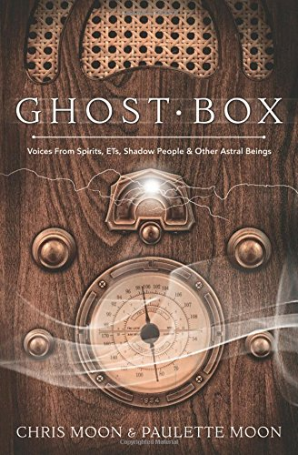 Ghost Box: Voices from Spirits, ETs, Shadow People & Other Astral Beings (Box Watch Chris)