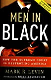 Front cover for the book Men in Black: How the Supreme Court Is Destroying America by Mark R. Levin