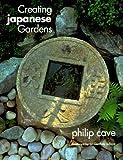 Creating Japanese Gardens, Philip Cave, 0804831009