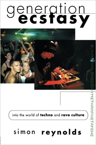 Generation Ecstasy: Into the World of Techno and Rave Culture
