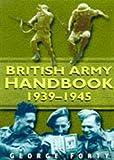 The British Army Handbook, 1939-1945, George Forty, 0750914033
