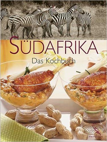 Südafrikanische Küche | Sudafrika Das Kochbuch Amazon De Gertrud Berning Christina