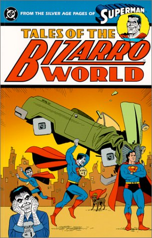 Tales of Bizarro World - From the Silver Age Pages of Superman (Superman (DC Comics))