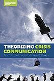 Theorizing Crisis Communication (Foundations in Communication Theory)
