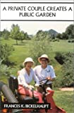A Private Couple Creates a Public Garden, Frances K. Bickelhaupt, 0533129796