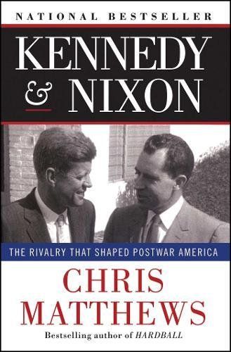 Book cover from Kennedy & Nixon: The Rivalry that Shaped Postwar Americaby Chris Matthews