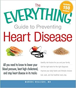 Book The Everything Guide to Preventing Heart Disease: All you need to know to lower your blood pressure, beat high cholesterol, and stop heart disease in its tracks (Everything Series)