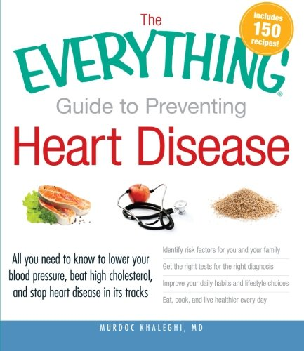 The Everything Guide to Preventing Heart Disease: All you need to know to lower your blood pressure, beat high cholesterol, and stop heart disease in its tracks (Everything Series) PDF