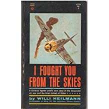 I Fought You from the Skies - a German Fighter Pilot's Story