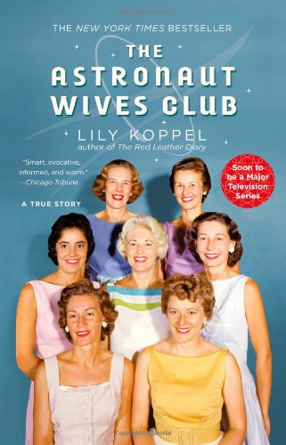 The Astronaut Wives Club: A True Story (Book) written by Lily Koppel