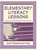 Elementary Literacy Lessons : Cases and Commentaries from the Field, Richards, Janet C. and Gipe, Joan P., 0805829881