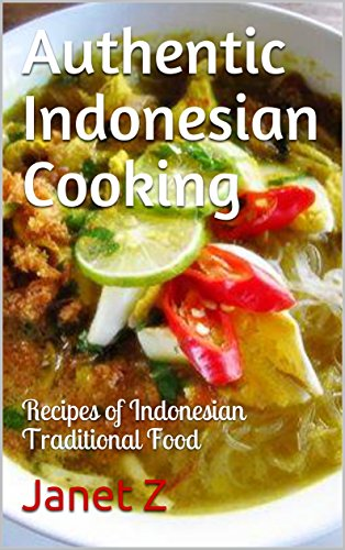 Authentic Indonesian Cooking: Recipes of Indonesian Traditional Food by Janet Z