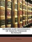 Memoirs and Confessions of Francis Volkmar Reinhard, Franz V. Reinhard, 1146809166