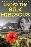 img - for Under the Silk Hibiscus book / textbook / text book