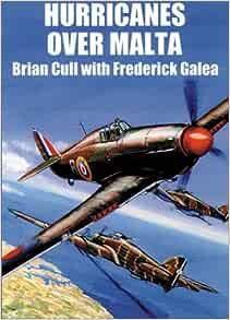 HURRICANES OVER MALTA: June 1940 - April 1942: Brian Cull