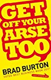 img - for Get Off Your Arse Too by Brad Burton (2011) Paperback book / textbook / text book