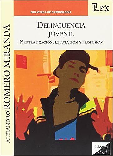 Amazon.com: DELINCUENCIA JUVENIL. NEUTRALIZACION, REFUTACION ...