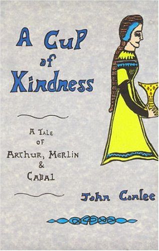 A Cup of Kindness: A Tale of King Arthur, Merlin & Cabal