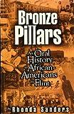 Bronze Pillars : An Oral History of African-Americans in Flint, Sanders, Rhonda, 0964983206