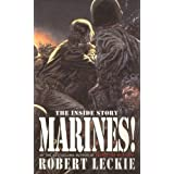 Marines!: Guts, Gore and Glory - The Whole Stirring Saga of the Greatest Fighting Force in the World, the U.S. Marines!