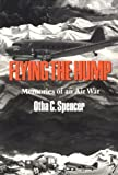 Flying the Hump: Memories of an Air War (Williams-Ford Texas A&M University Military History Series)