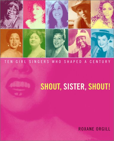 Shout, Sister, Shout!: Ten Girl Singers Who Shaped A Century PDF