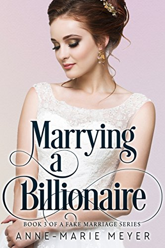 Marrying a Billionaire (A Fake Marriage Series Book 3) by [Meyer, Anne-Marie]