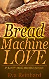 Download Bread Machine Love: 15 Lovely Bread Machine Recipes (Loaf, Dough, Baking, Flour, Yeast) in PDF ePUB Free Online