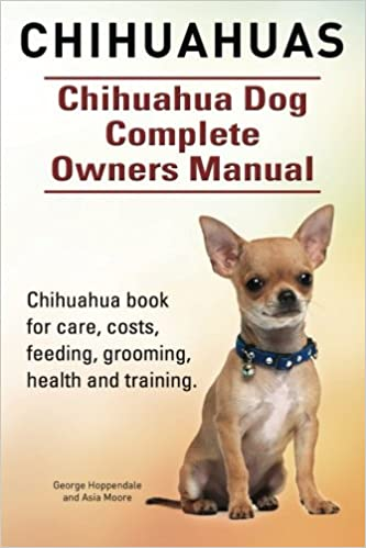 Chihuahuas Chihuahua Dog Complete Owners Manual Chihuahua Book For