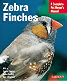 Zebra Finches (Barron's Complete Pet Owner's Manuals (Paperback))