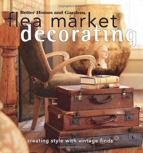 Flea Market Decorating Creating Style With Vintage Finds Better Homes Gardens