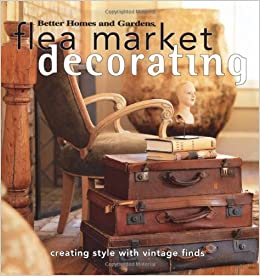 Flea Market Decorating: Creating Style with Vintage Finds (Better ...