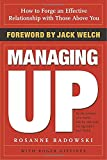 Managing Up: How to Forge an Effective Relationship With Those Above You