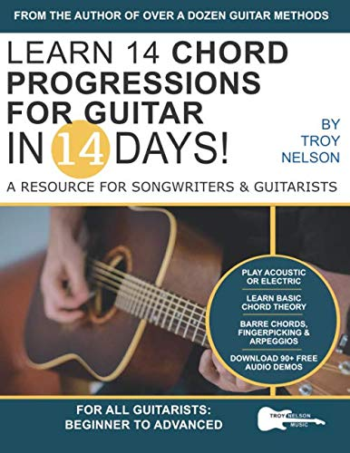 Learn 14 Chord Progressions for Guitar in 14 Days: Extensive Resource for Songwriters and Guitarists of All Levels (Play Guitar in 14 Days)