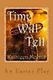 Time Will Tell - an Easter Play, Kathleen Morris, 1927828236